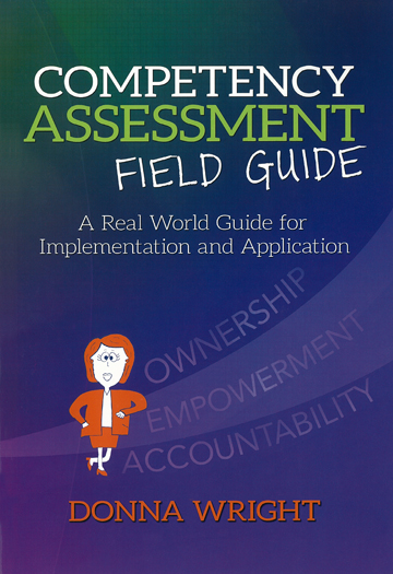 Competency Assessment Field Guide, A Real World Guide for Implementation and Application
