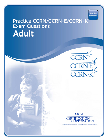Practice CCRN/CCRN-E/CCRN-K Exam Questions Adult