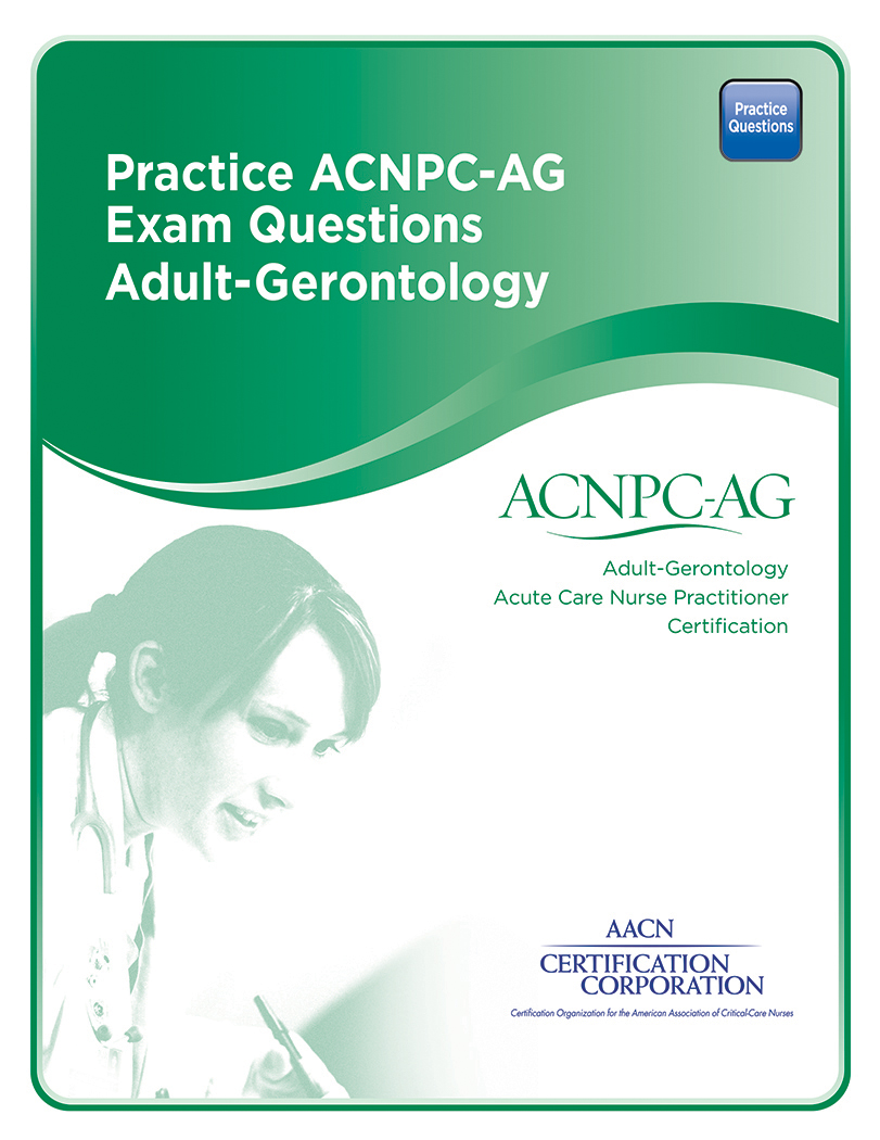 Practice Acnpc Ag Exam Questions Aacn