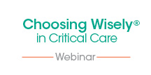 Choosing Wisely® in Critical Care: Nurses Taking Action