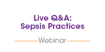 Live Q&A: Do Your Sepsis Practices Measure Up?